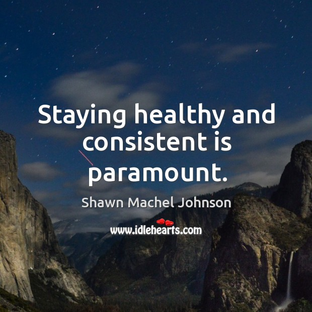 Staying healthy and consistent is paramount. Image