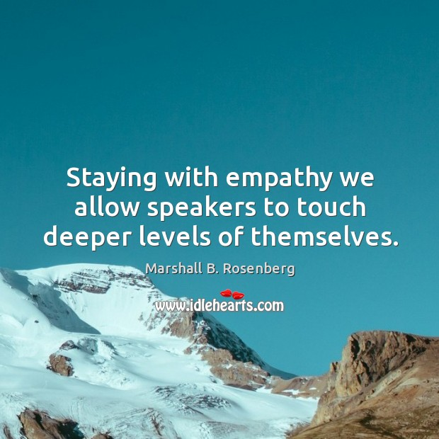 Image, Staying with empathy we allow speakers to touch deeper levels of themselves.