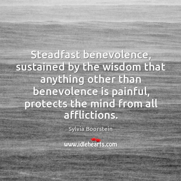 Image, Steadfast benevolence, sustained by the wisdom that anything other than benevolence is