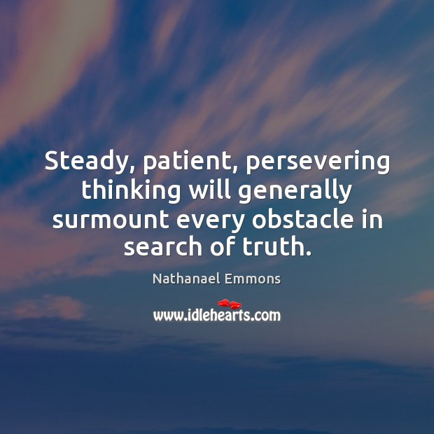Steady, patient, persevering thinking will generally surmount every obstacle in search of Image