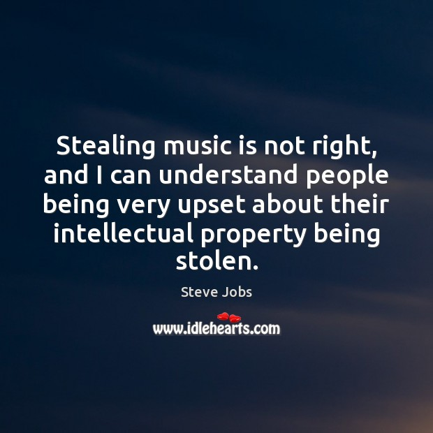 Stealing music is not right, and I can understand people being very Image