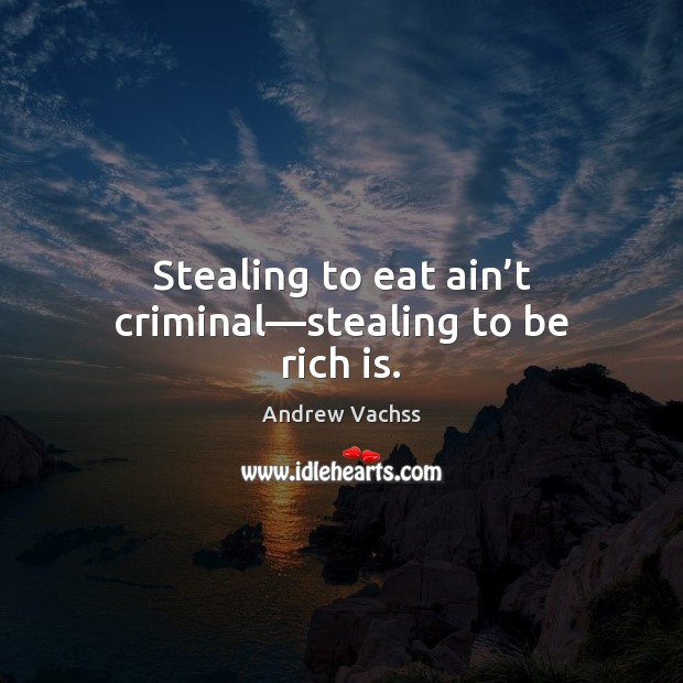 Image, Stealing to eat ain't criminal—stealing to be rich is.