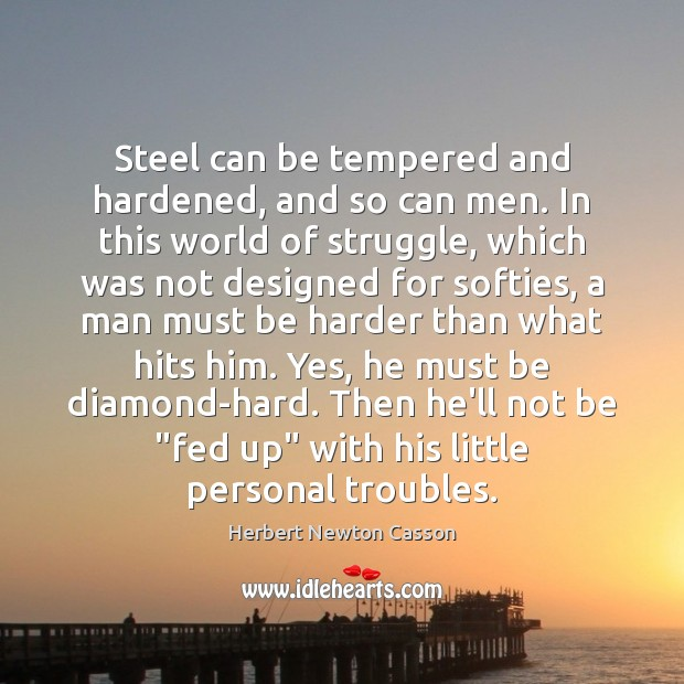 Steel can be tempered and hardened, and so can men. In this Herbert Newton Casson Picture Quote