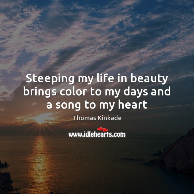 Steeping my life in beauty brings color to my days and a song to my heart Image