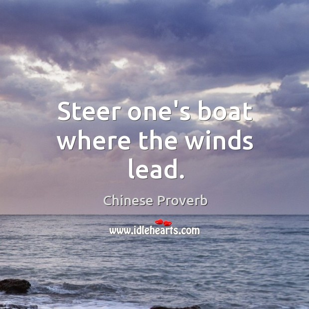 Image, Steer one's boat where the winds lead.