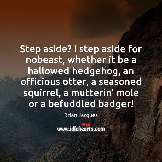 Step aside? I step aside for nobeast, whether it be a hallowed Brian Jacques Picture Quote
