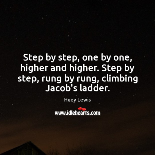 Step by step, one by one, higher and higher. Step by step, Image