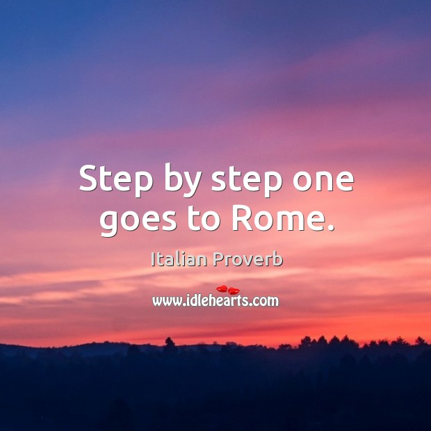 Image, Step by step one goes to rome.