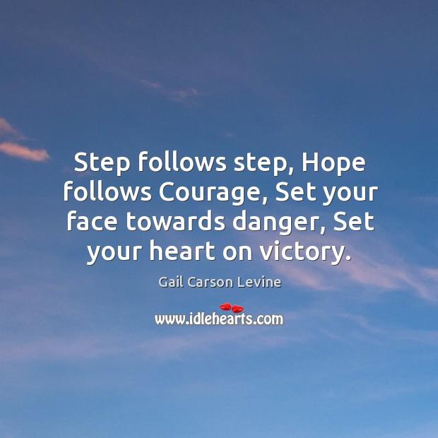 Step follows step, Hope follows Courage, Set your face towards danger, Set Image