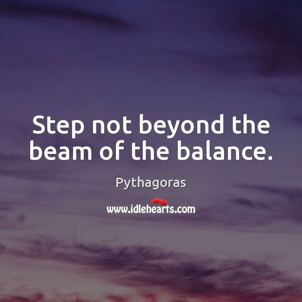 Image, Step not beyond the beam of the balance.