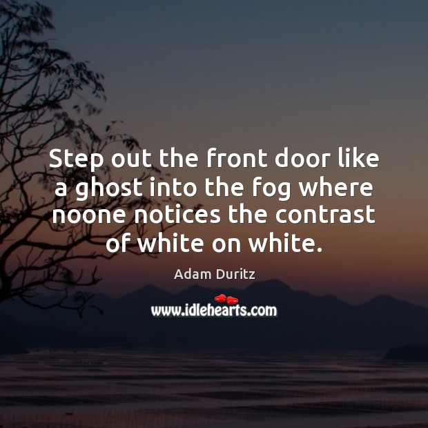 Step out the front door like a ghost into the fog where Adam Duritz Picture Quote