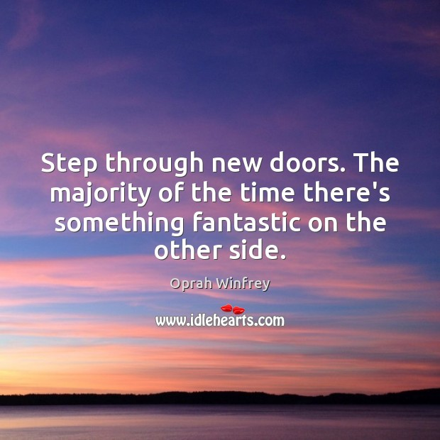 Step through new doors. The majority of the time there's something fantastic Image
