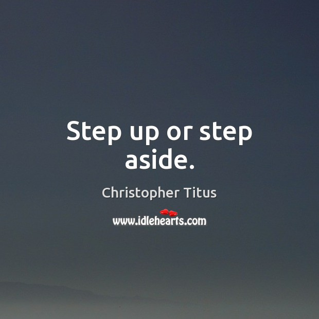 Step up or step aside. Image