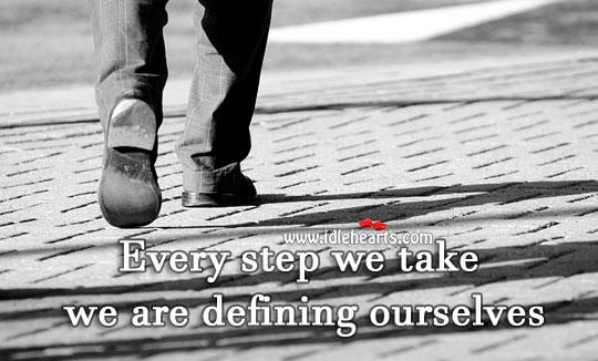Image, Every step we take defines us.