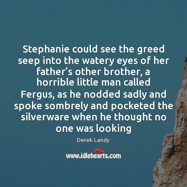 Image, Stephanie could see the greed seep into the watery eyes of her