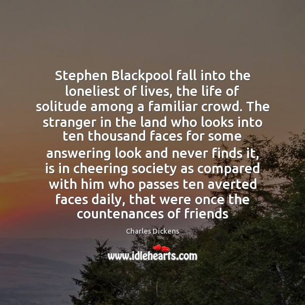 Stephen Blackpool fall into the loneliest of lives, the life of solitude Image