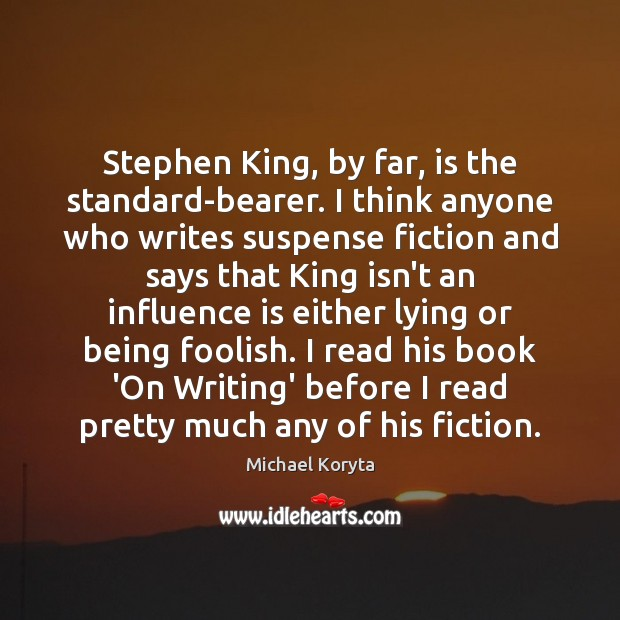 Stephen King, by far, is the standard-bearer. I think anyone who writes Image