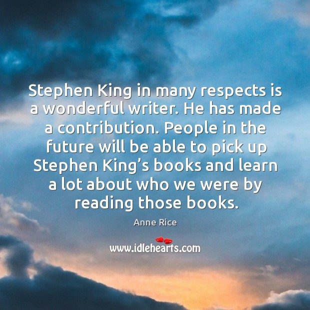 Stephen king in many respects is a wonderful writer. He has made a contribution. Image