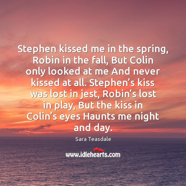 Stephen kissed me in the spring, Robin in the fall, But Colin Image