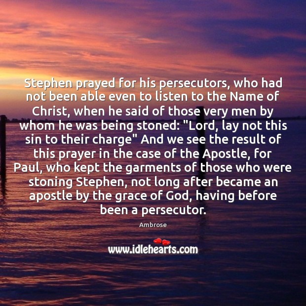 Image, Stephen prayed for his persecutors, who had not been able even to