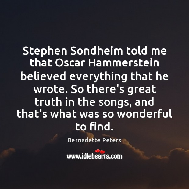 Image, Stephen Sondheim told me that Oscar Hammerstein believed everything that he wrote.