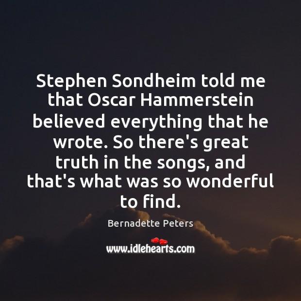 Stephen Sondheim told me that Oscar Hammerstein believed everything that he wrote. Image