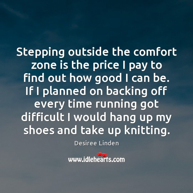 Stepping outside the comfort zone is the price I pay to find Image