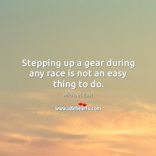 Stepping up a gear during any race is not an easy thing to do. Image
