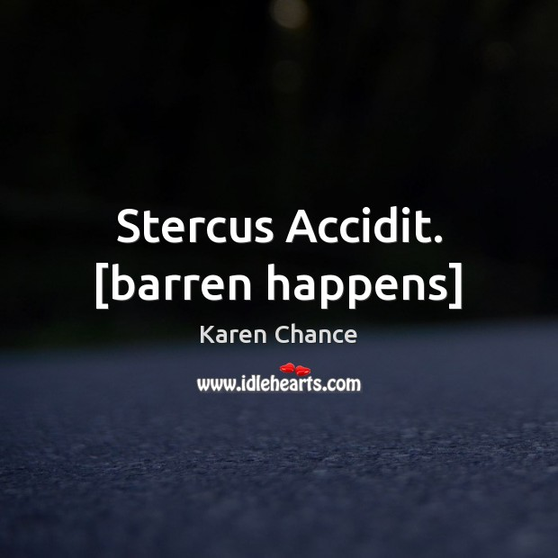 Image, Stercus Accidit. [barren happens]