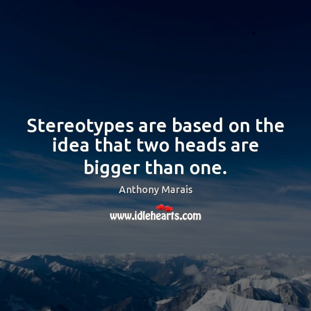 Image, Stereotypes are based on the idea that two heads are bigger than one.