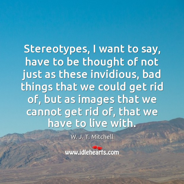 Stereotypes, I want to say, have to be thought of not just Image