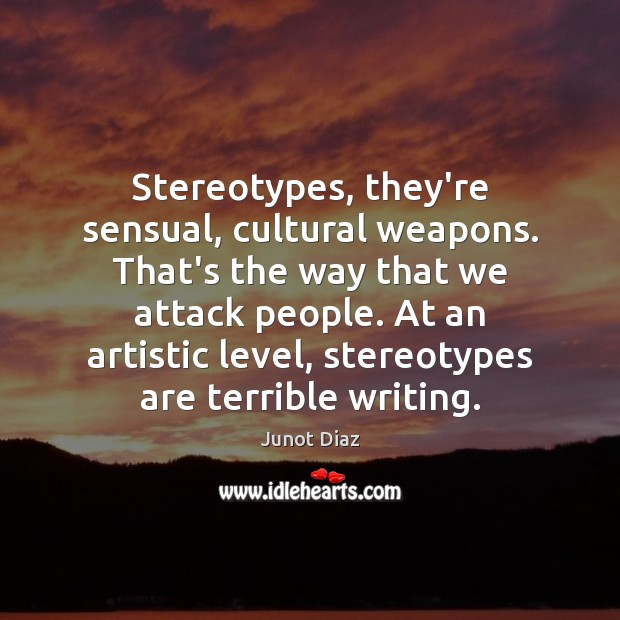 Stereotypes, they're sensual, cultural weapons. That's the way that we attack people. Image