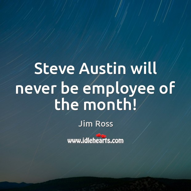 Steve Austin will never be employee of the month! Image