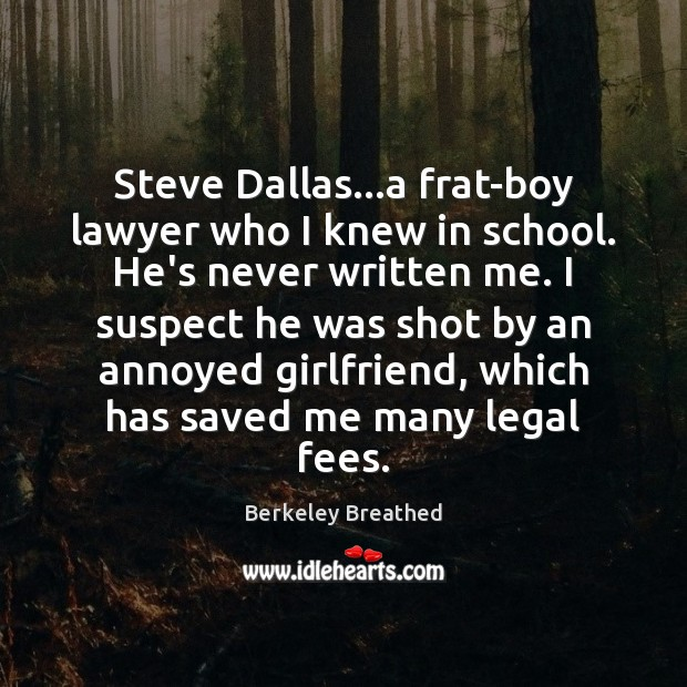 Image, Steve Dallas…a frat-boy lawyer who I knew in school. He's never