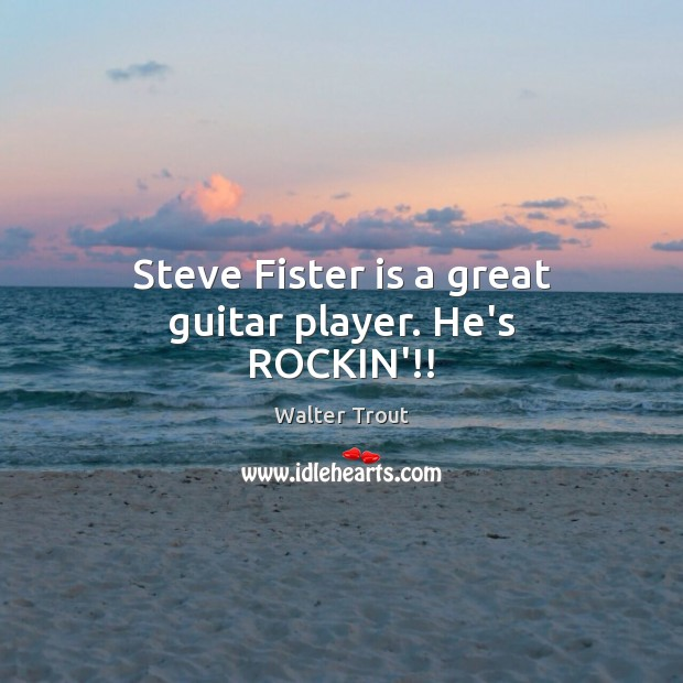 Steve Fister is a great guitar player. He's ROCKIN'!! Image