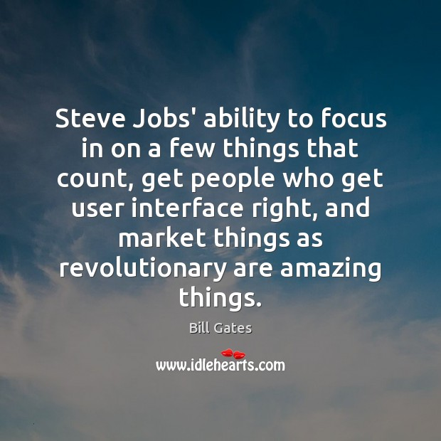 Steve Jobs' ability to focus in on a few things that count, Bill Gates Picture Quote
