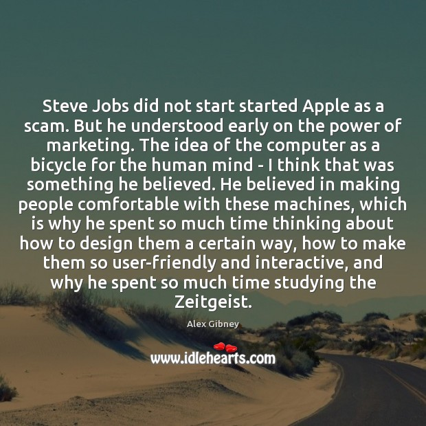 Steve Jobs did not start started Apple as a scam. But he Image
