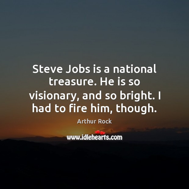 Image, Steve Jobs is a national treasure. He is so visionary, and so