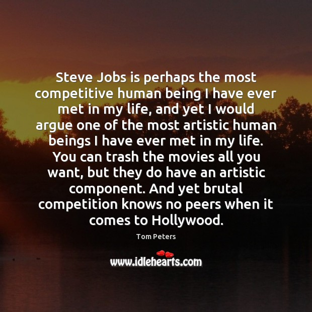 Steve Jobs is perhaps the most competitive human being I have ever Tom Peters Picture Quote