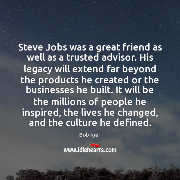 Image, Steve Jobs was a great friend as well as a trusted advisor.