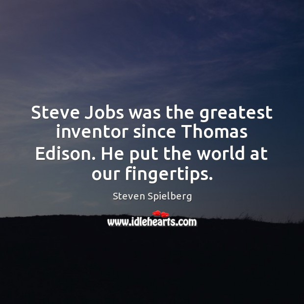 Image, Steve Jobs was the greatest inventor since Thomas Edison. He put the