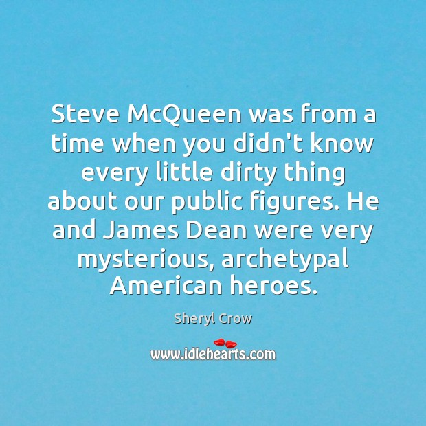 Steve McQueen was from a time when you didn't know every little Image