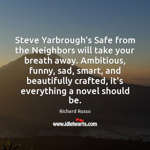 Steve Yarbrough's Safe from the Neighbors will take your breath away. Ambitious, Richard Russo Picture Quote