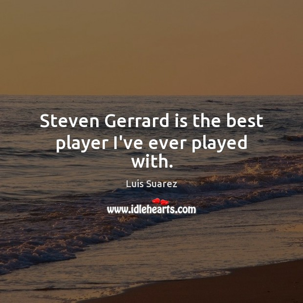 Image, Steven Gerrard is the best player I've ever played with.