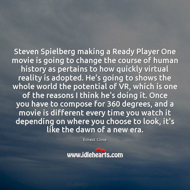 Steven Spielberg making a Ready Player One movie is going to change Ernest Cline Picture Quote