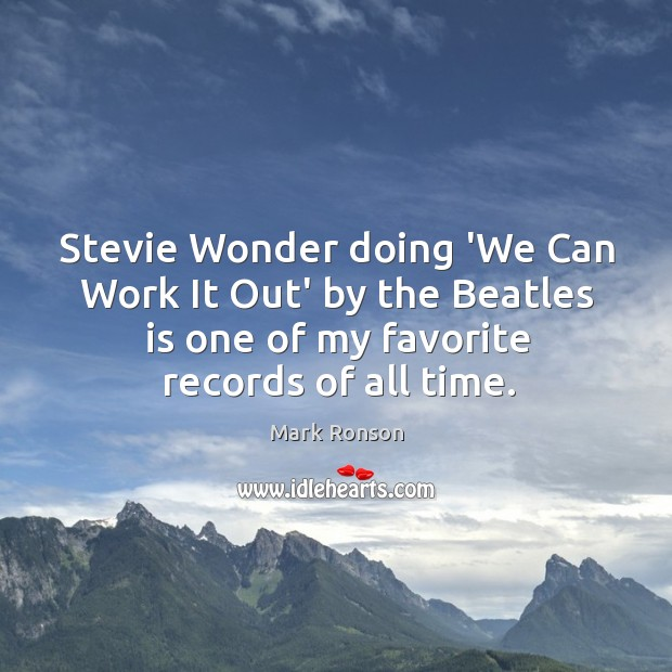 Stevie Wonder doing 'We Can Work It Out' by the Beatles is Mark Ronson Picture Quote