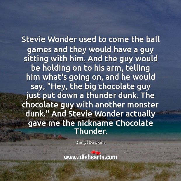 Image, Stevie Wonder used to come the ball games and they would have