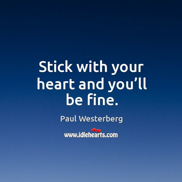 Image, Stick with your heart and you'll be fine.