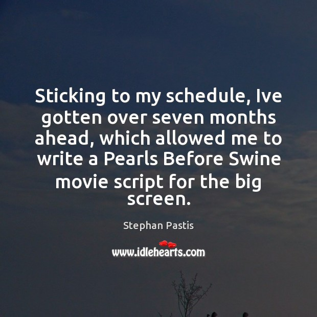 Sticking to my schedule, Ive gotten over seven months ahead, which allowed Stephan Pastis Picture Quote