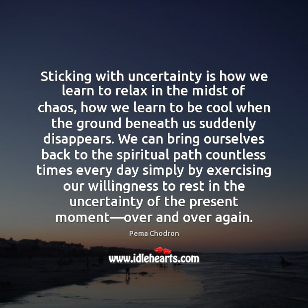 Sticking with uncertainty is how we learn to relax in the midst Cool Quotes Image